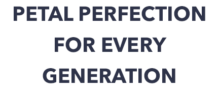 Petal perfection for every generation