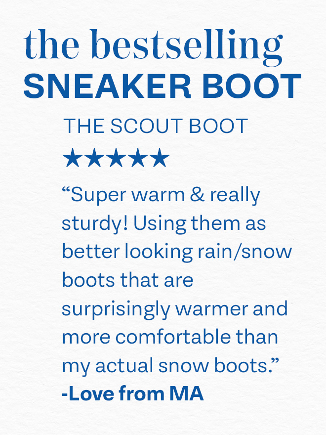 The bestselling sneaker boot: Super warm and really sturdy! Using them as better looking rain/snow boots that are surprisingly warmer and more comfortable than my actual snow boots - Love from MA.