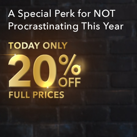A Special Perk for NOT Procrastinating This Year | Today Only - 20% off full prices