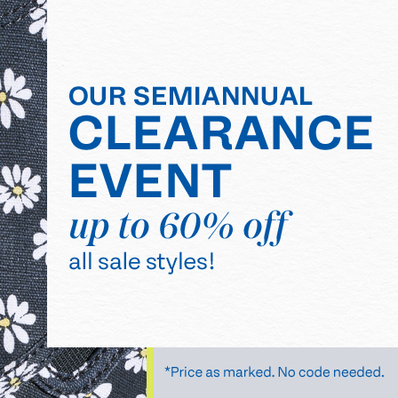 our semiannual clearance event. Up to 60% off all sale styles!. *Priced as marked. No code needed.
