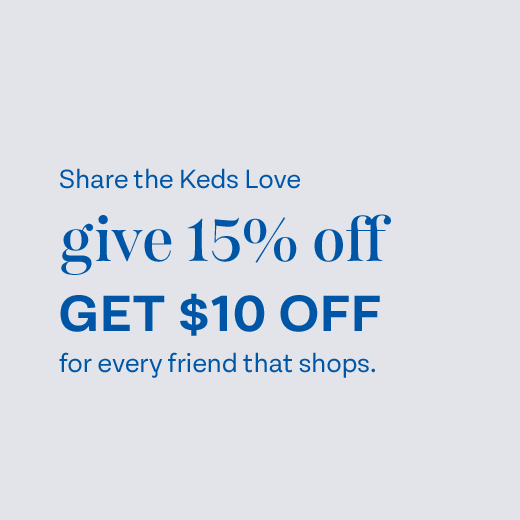 Share the Keds Love Give 15% off Get $10 for every friend that shops