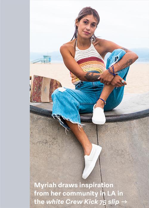 Myriah draws inspiration from her community in LA in the white Crew Kick 75 slip
