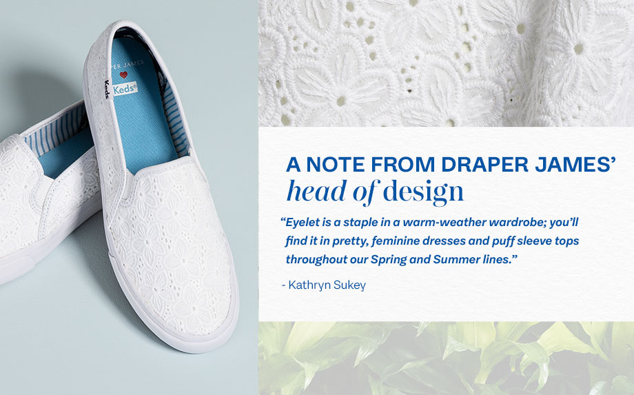 A note from Kathryn Sukey, Draper James' head of design: Eyelet is a staple in a warm-weather wardrobe; you'll find it in pretty, feminine dresses and puff sleeve tops throughout our Spring and Summer lines.