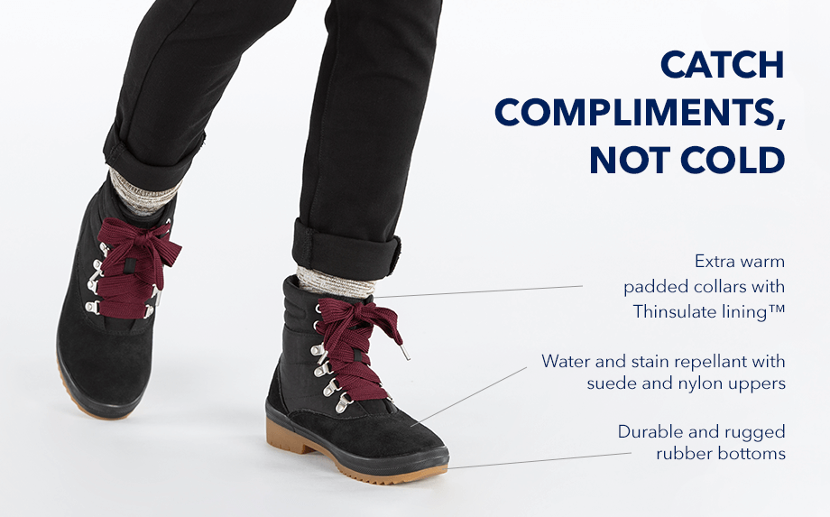 Catch Compliments, Not Cold. Extra warm padded collars with Thinsulate. Water and stain repellant with suede and nylon uppers. Durable and rugged rubber bottoms.