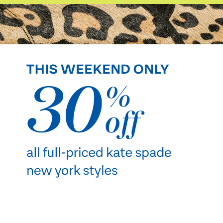 This Weekend Only   30% off   all full-priced kate spade new york styles