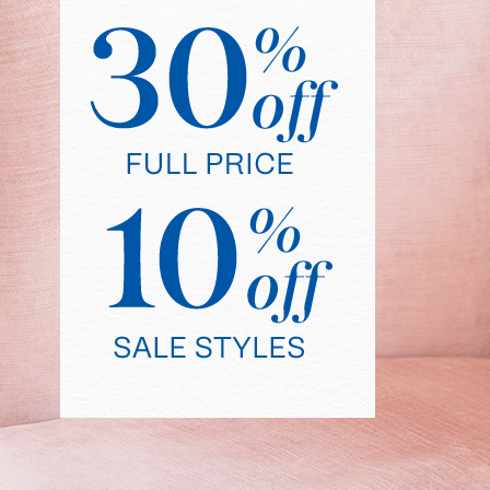 30% off full price. 10% off sale styles.