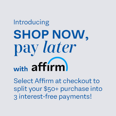 Introducing Shop Now, Pay Later with Affirm. Select Affirm at checkout