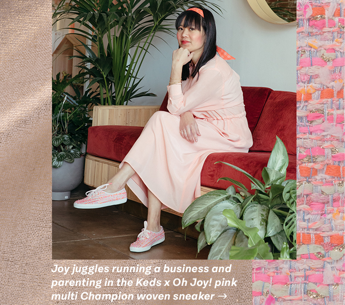 Joy juggles running a business and parenting in the Keds x Oh Joy! pink multi Champion woven sneaker